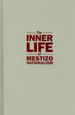 Inner Life of Mestizo Nationalism