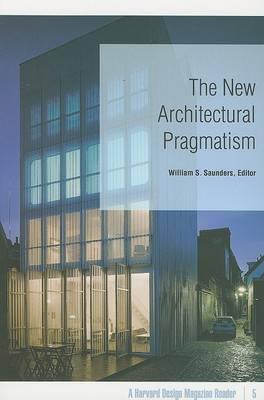 New Architectural Pragmatism: A Harvard Design Magazine Reader