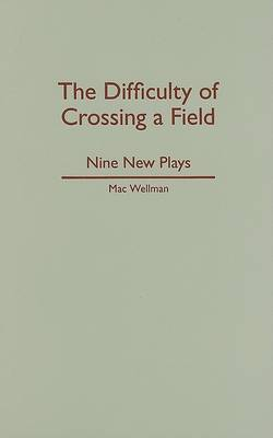 Difficulty of Crossing a Field: Nine New Plays