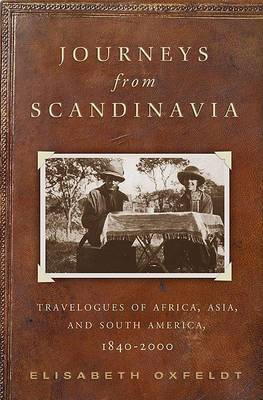 Journeys from Scandinavia: Travelogues of Africa, Asia, and South America, 1840-2000