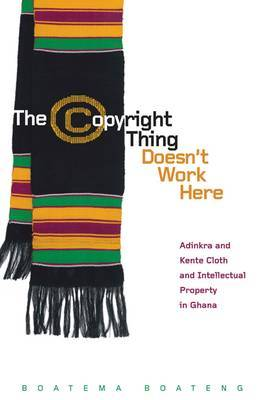 Copyright Thing Doesn't Work Here: Adinkra and Kente Cloth and Intellectual Property in Ghana