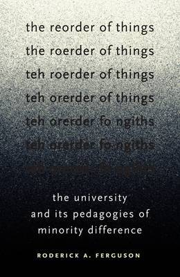 The Reorder of Things: The University and Its Pedagogies of Minority Difference