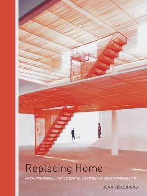 Replacing Home: From Primordial Hut to Digital Network in Contemporary Art