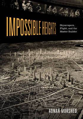 Impossible Heights: Skyscrapers, Flight, and the Master Builder