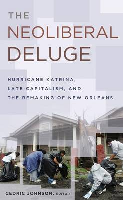 Neoliberal Deluge: Hurricane Katrina, Late Capitalism, and the Remaking of New Orleans