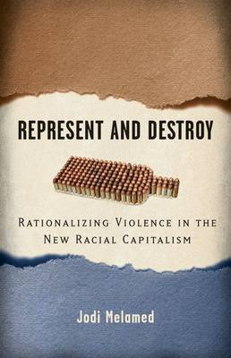 Represent and Destroy: Rationalizing Violence in the New Racial Capitalism