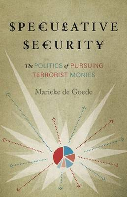 Speculative Security: The Politics of Pursuing Terrorist Monies