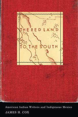 The Red Land to the South: American Indian Writers and Indigenous Mexico