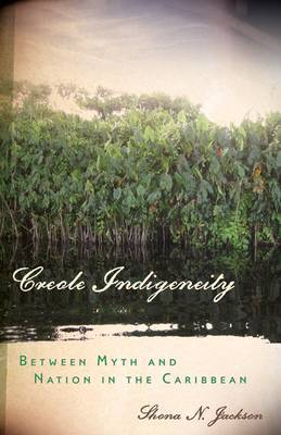 Creole Indigeneity: Between Myth and Nation in the Caribbean