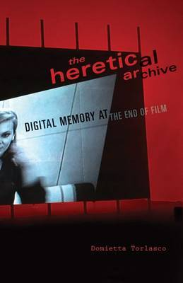 The Heretical Archive: Digital Memory at the End of Film