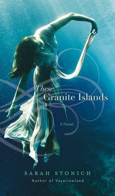 These Granite Islands: A Novel