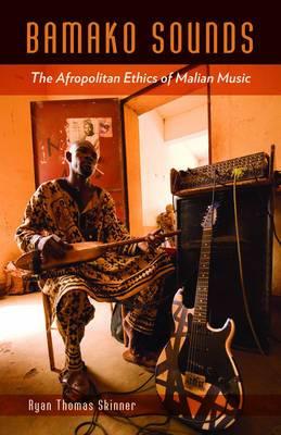 Bamako Sounds: The Afropolitan Ethics of Malian Music