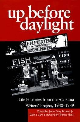 Up Before Daylight: Life Histories from the Alabama Writers' Project, 1938-39