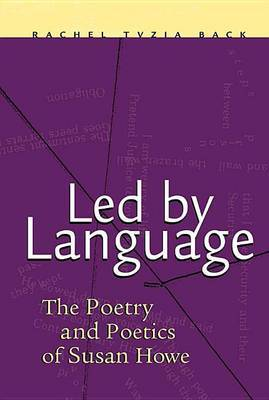 Led by Language: The Poetry and Poetics of Susan Howe