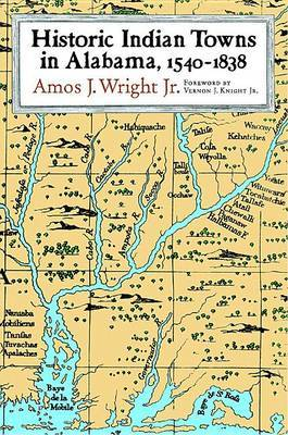 Historic Indian Towns in Alabama: 1540-1838