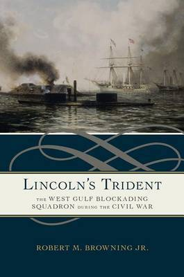 Lincoln's Trident: The West Gulf Blockading Squadron during the Civil War