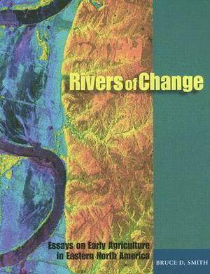 Rivers of Change: Essays on Early Agriculture in Eastern North America