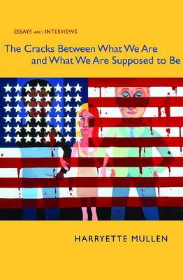 The Cracks Between What We Are and What We Are Supposed to Be: Essays and Interviews