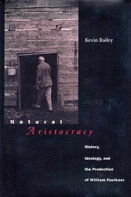 Natural Aristocracy: History, Ideology, and the Production of William Faulkner