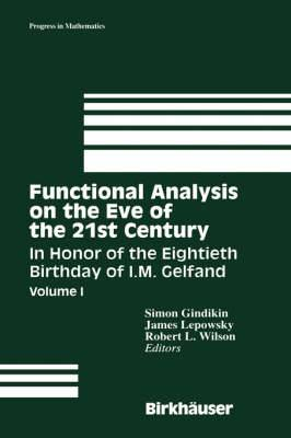 Functional Analysis on the Eve of the 21st Century: In Honor of the 80th Birthday of I.M. Gelfand: Volume 1: