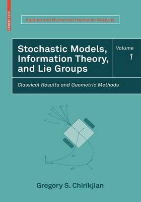 Stochastic Models, Information Theory, and Lie Groups: Classical Results and Geometric Methods: v. 1