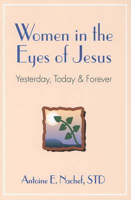 Women in the Eyes of Jesus: Yesterday, Today, and Forever