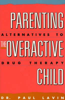 Parenting the Overactive Child: Alternatives to Drug Therapy