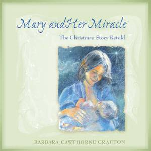 Mary and Her Miracle: The Christmas Story Retold