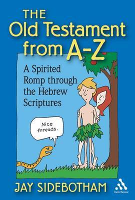 The Old Testament from A to Z: A Spirited Romp Through the Hebrew Scriptures