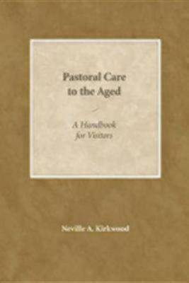 Pastoral Care to the Aged: A Handbook for Visitors