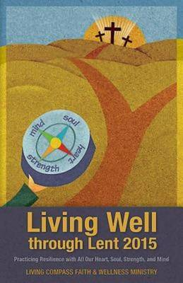 Living Well Through Lent 2015, Pack of 20: Practicing Resilience with All Our Heart, Soul, Strength, and Mind