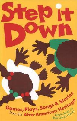 Step it Down: Games, Plays, Songs and Stories from the Afro-American Heritage