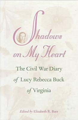 Shadows on My Heart: Civil War Diary of Lucy Rebecca Buck of Virginia