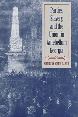 Parties, Slavery and the Union in Antebellum Georgia