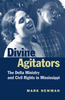 Divine Agitators: The Delta Ministry and Civil Rights in Mississippi