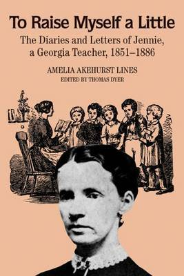 To Raise Myself A Little: The Diaries and Letters of Jennie, A Georgia Teacher