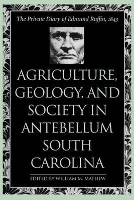 Agriculture, Geology, and Society in Antebellum South Carolina: The Private Diary of Edmund Ruffin, 1843