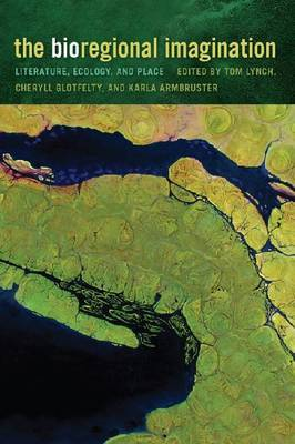 The Bioregional Imagination: Literature, Ecology and Place