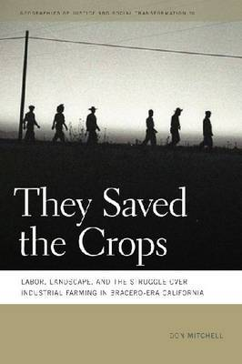They Saved the Crops: Labor, Landscape, and the Struggle Over Industrial Farming in Bracero-Era California