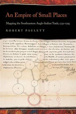 An Empire of Small Places: Mapping the Southeastern Anglo-Indian Trade, 1732-1795
