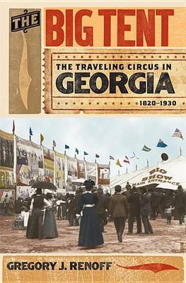 The Big Tent: The Traveling Circus in Georgia, 1820-1930