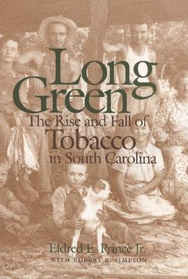 Long Green: The Rise and Fall of Tobacco in South Carolina