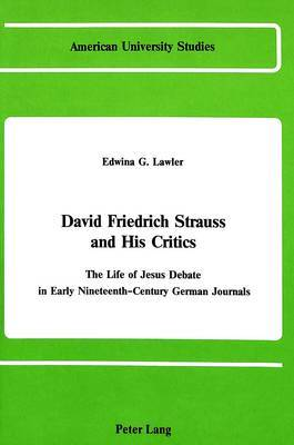 David Friedrich Strauss and His Critics: The Life of Jesus Debate in Early Nineteenth-Century German Journals
