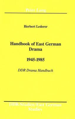 Handbook of East German Drama 1945-1985: DDR Drama Handbuch