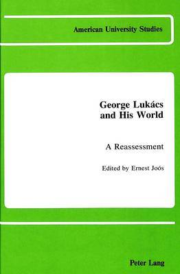 George Lukacs and His World: A Reassessment