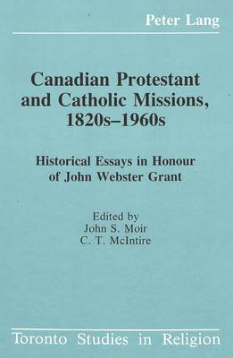 Canadian Protestant and Catholic Missions, 1820s-1960s: Historical Essays in Honour of John Webster Grant