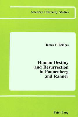 Human Destiny and Resurrection in Pannenberg and Rahner