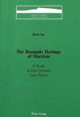 The Romantic Heritage of Marxism: A Study of East German Love Poetry