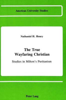 The True Wayfaring Christian: Studies in Milton's Puritanism