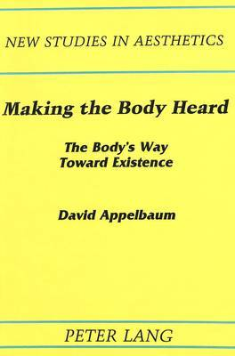 Making the Body Heard: The Body's Way Toward Existence